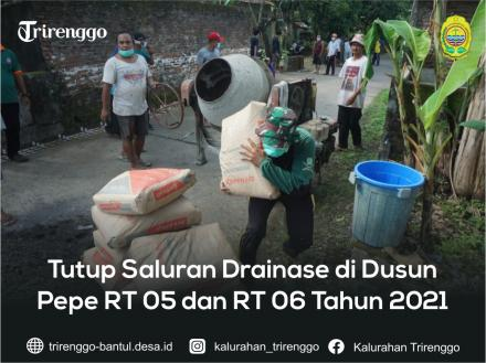 Tutup Saluran Drainase di Dusun Pepe RT 05 dan RT 06 Tahun 2021